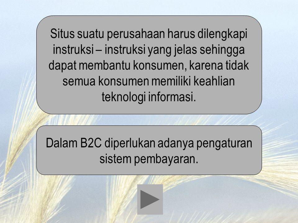 Dalam B2C diperlukan adanya pengaturan sistem pembayaran.