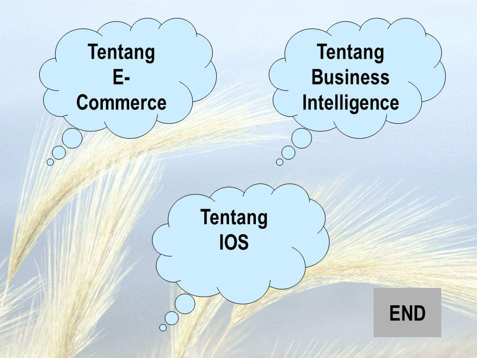 Tentang E-Commerce Tentang Business Intelligence Tentang IOS END