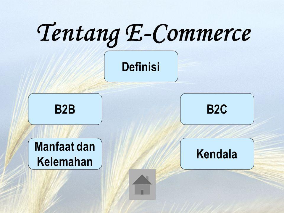 Tentang E-Commerce Definisi B2B B2C Manfaat dan Kelemahan Kendala