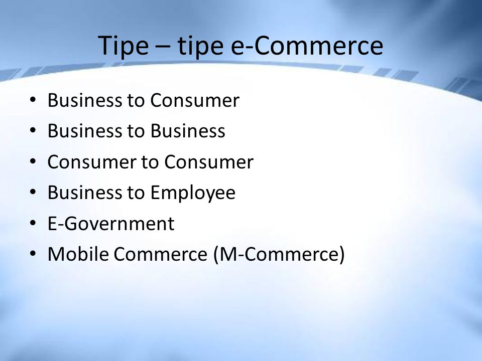 Tipe – tipe e-Commerce Business to Consumer Business to Business