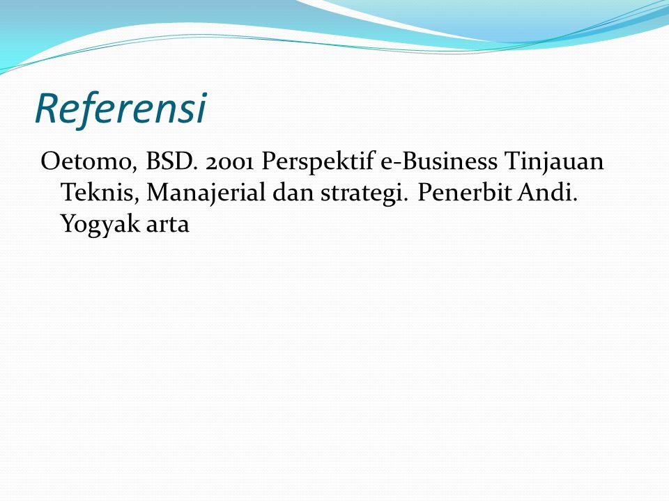Referensi Oetomo, BSD. 2001 Perspektif e-Business Tinjauan Teknis, Manajerial dan strategi.