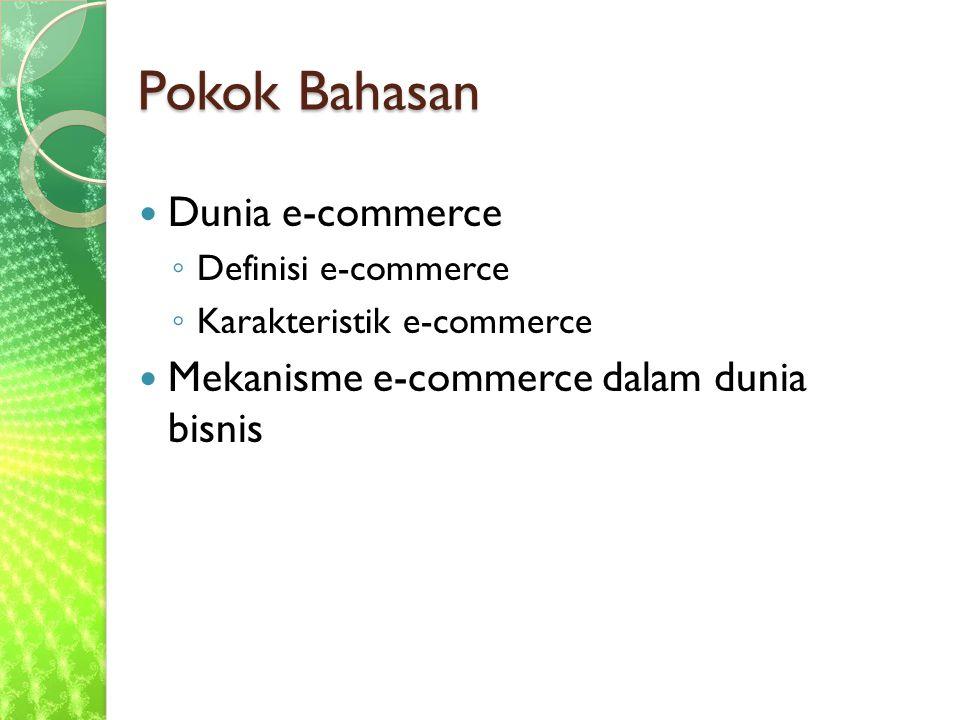 Pokok Bahasan Dunia e-commerce Mekanisme e-commerce dalam dunia bisnis