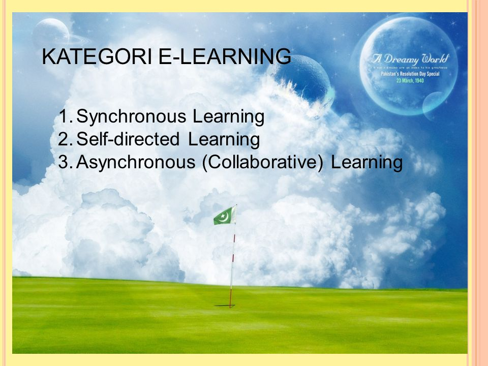 KATEGORI E-LEARNING Synchronous Learning Self-directed Learning