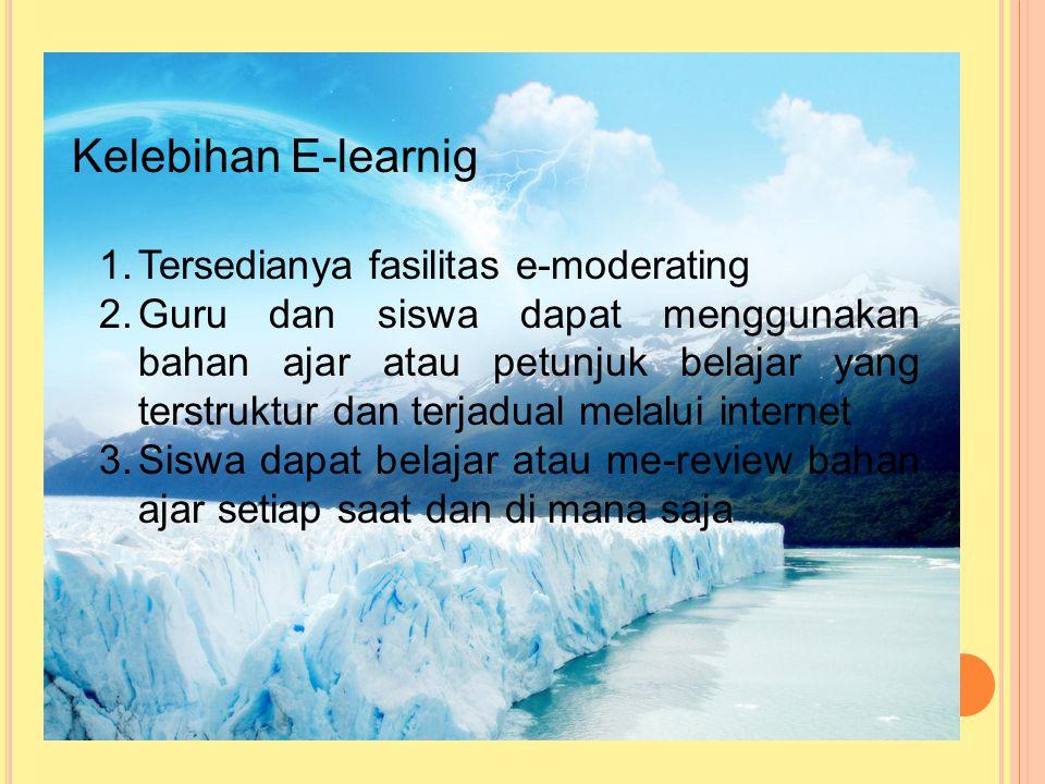 Kelebihan E-learnig Tersedianya fasilitas e-moderating