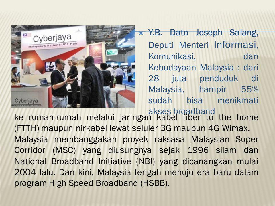 Y.B. Dato Joseph Salang, Deputi Menteri Informasi, Komunikasi, dan Kebudayaan Malaysia : dari 28 juta penduduk di Malaysia, hampir 55% sudah bisa menikmati akses broadband