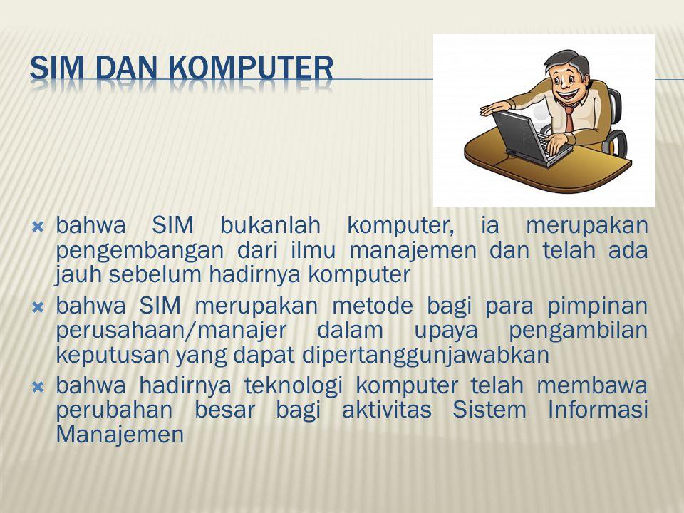 SIM dan KompUTER bahwa SIM bukanlah komputer, ia merupakan pengembangan dari ilmu manajemen dan telah ada jauh sebelum hadirnya komputer.