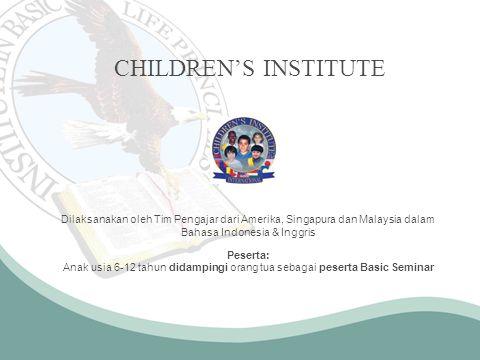 CHILDREN'S INSTITUTE Dilaksanakan oleh Tim Pengajar dari Amerika, Singapura dan Malaysia dalam Bahasa Indonesia & Inggris.