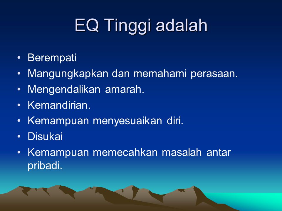 EQ Tinggi adalah Berempati Mangungkapkan dan memahami perasaan.