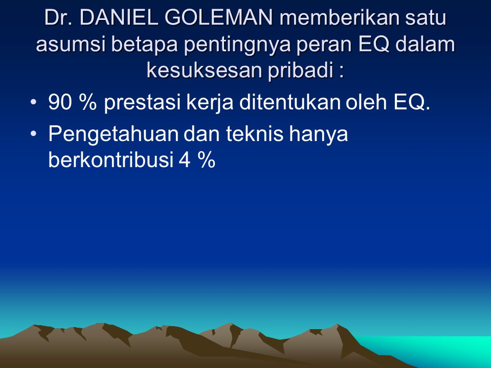 Dr. DANIEL GOLEMAN memberikan satu asumsi betapa pentingnya peran EQ dalam kesuksesan pribadi :