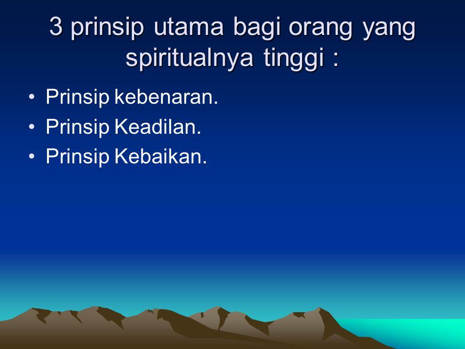 3 prinsip utama bagi orang yang spiritualnya tinggi :