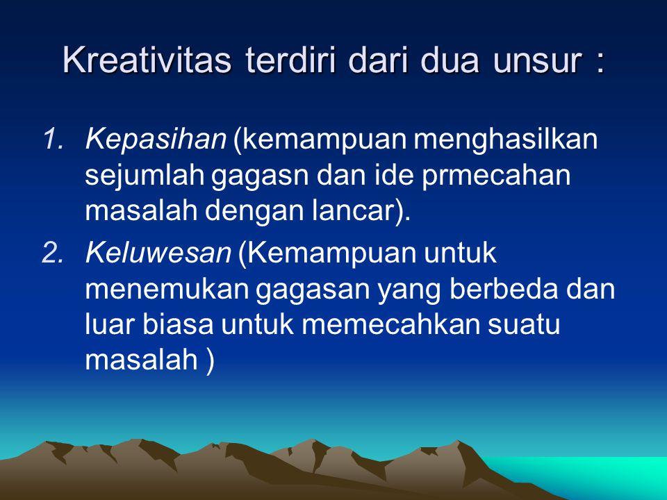 Kreativitas terdiri dari dua unsur :