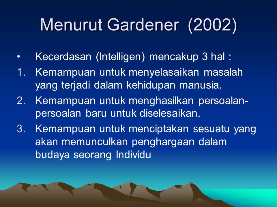 Menurut Gardener (2002) Kecerdasan (Intelligen) mencakup 3 hal :