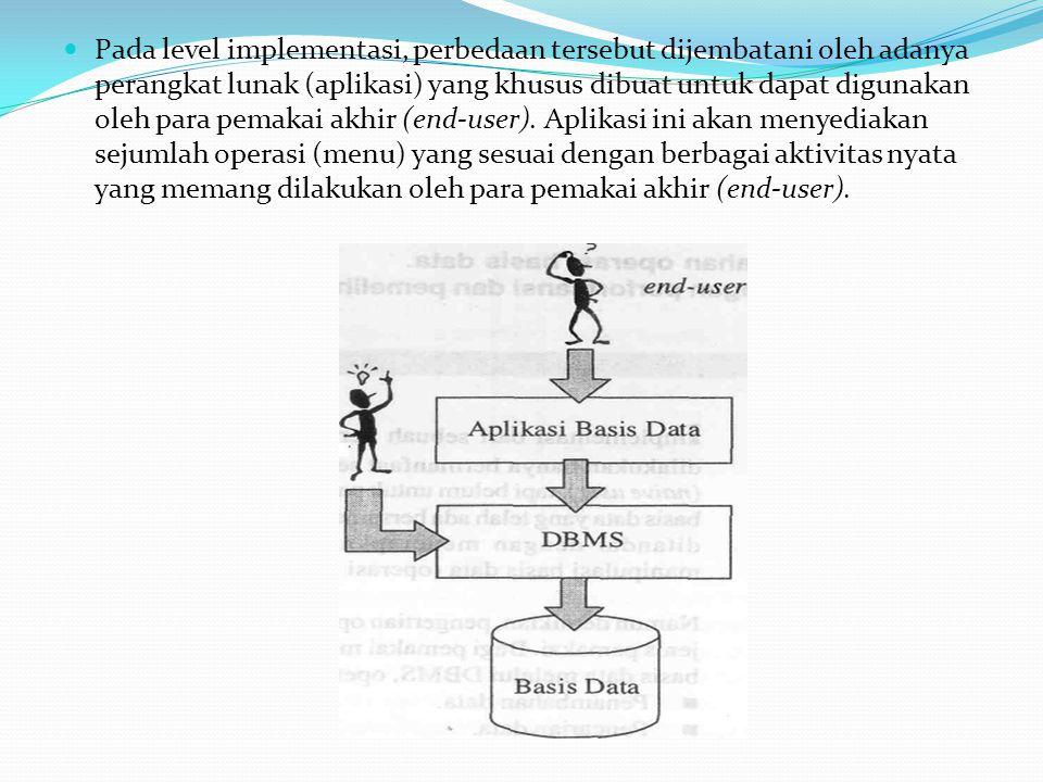 Pada level implementasi, perbedaan tersebut dijembatani oleh adanya perangkat lunak (aplikasi) yang khusus dibuat untuk dapat digunakan oleh para pemakai akhir (end-user).