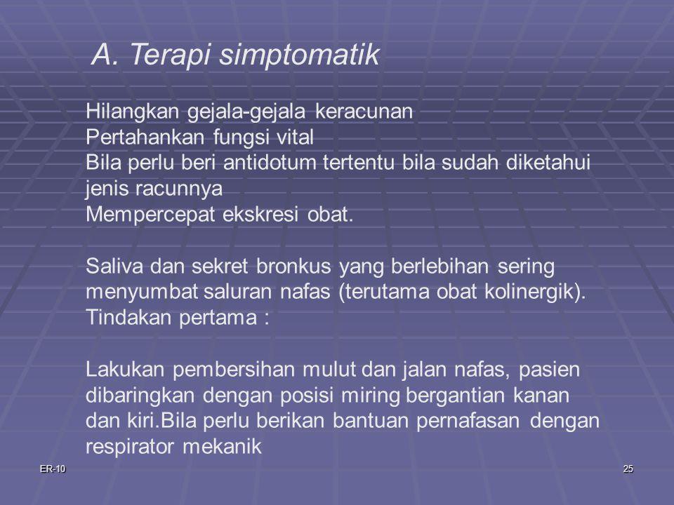 A. Terapi simptomatik Hilangkan gejala-gejala keracunan