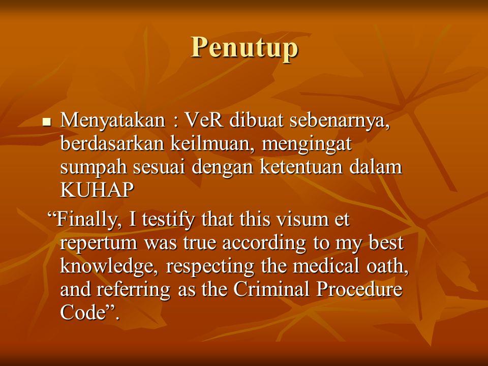Penutup Menyatakan : VeR dibuat sebenarnya, berdasarkan keilmuan, mengingat sumpah sesuai dengan ketentuan dalam KUHAP.