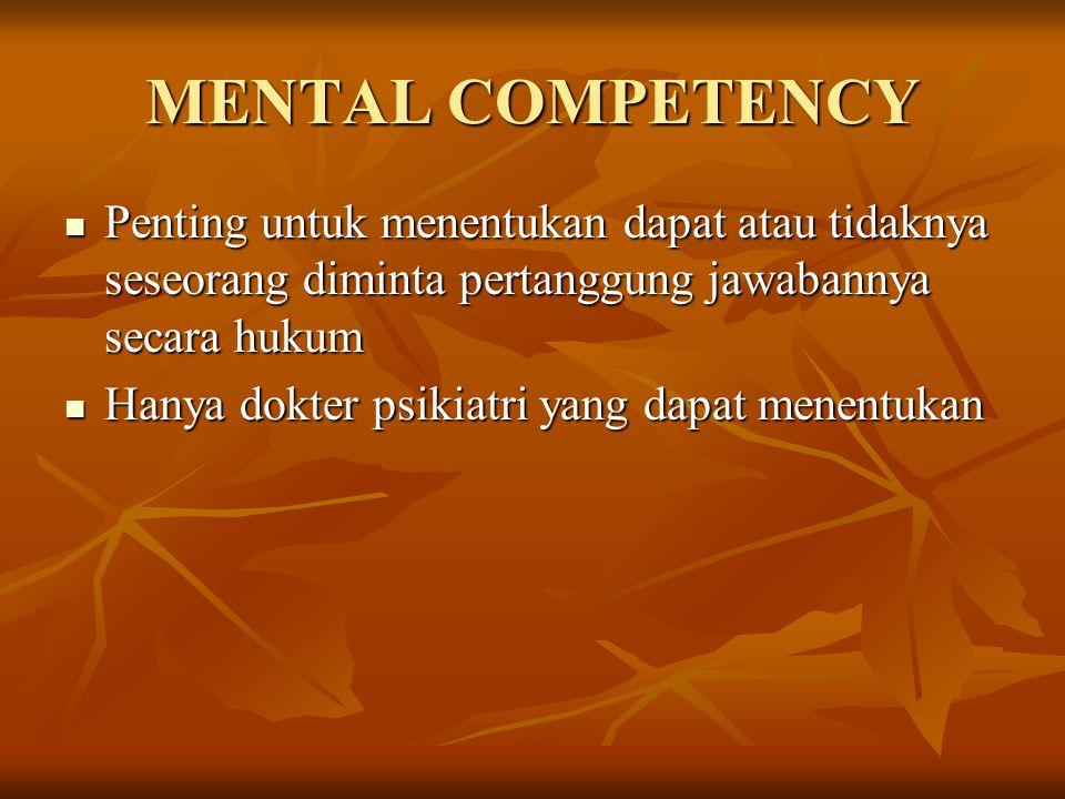 MENTAL COMPETENCY Penting untuk menentukan dapat atau tidaknya seseorang diminta pertanggung jawabannya secara hukum.