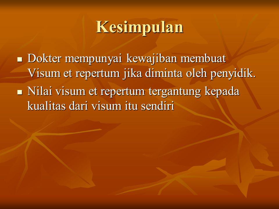 Kesimpulan Dokter mempunyai kewajiban membuat Visum et repertum jika diminta oleh penyidik.