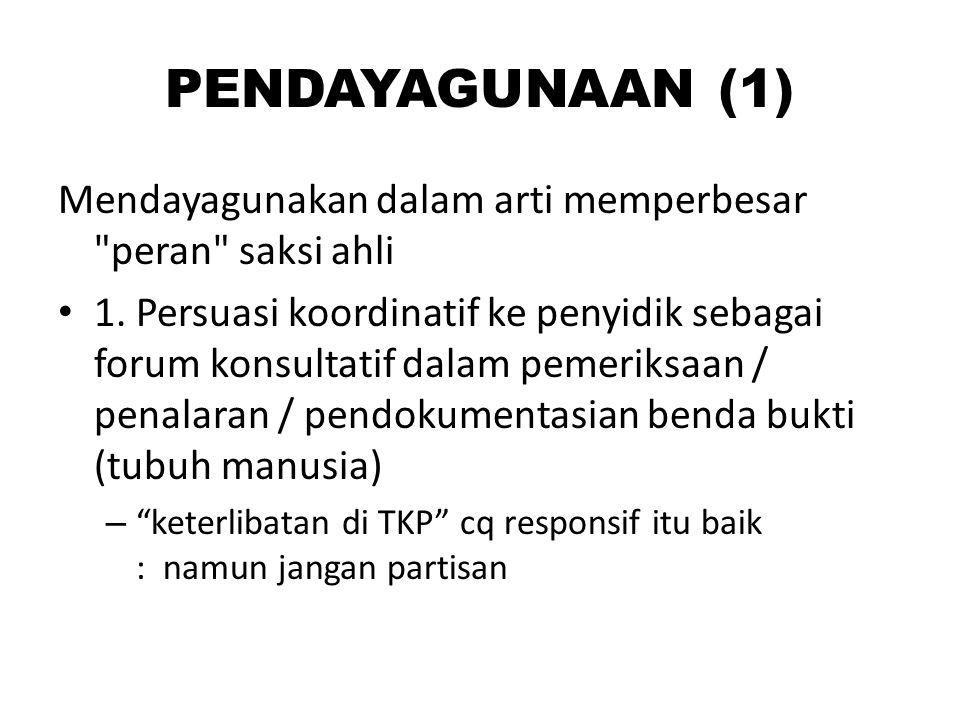 PENDAYAGUNAAN (1) Mendayagunakan dalam arti memperbesar peran saksi ahli
