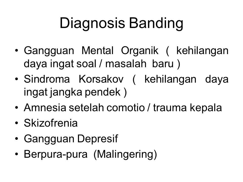 Diagnosis Banding Gangguan Mental Organik ( kehilangan daya ingat soal / masalah baru ) Sindroma Korsakov ( kehilangan daya ingat jangka pendek )