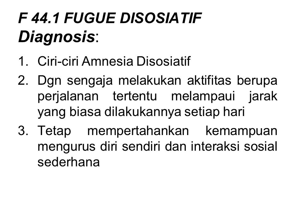 F 44.1 FUGUE DISOSIATIF Diagnosis: