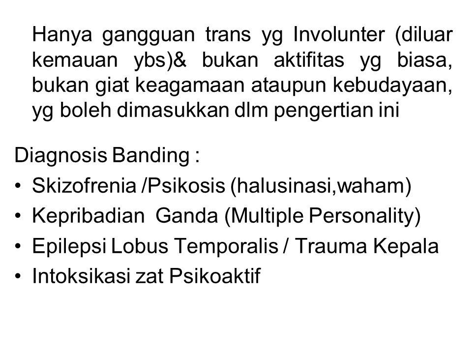 Hanya gangguan trans yg Involunter (diluar kemauan ybs)& bukan aktifitas yg biasa, bukan giat keagamaan ataupun kebudayaan, yg boleh dimasukkan dlm pengertian ini