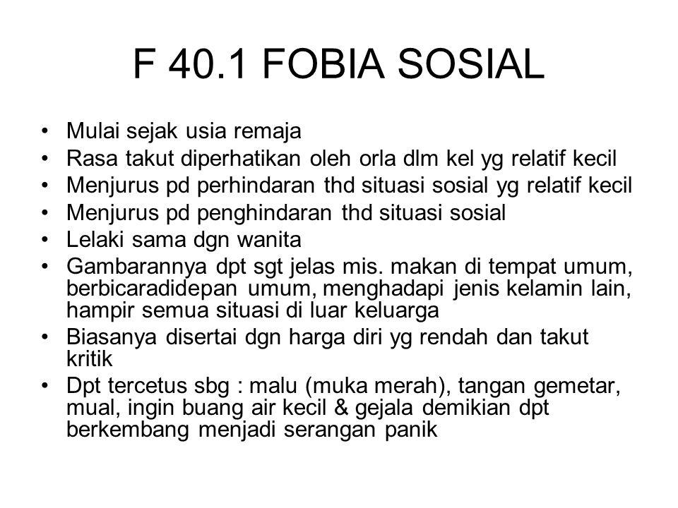 F 40.1 FOBIA SOSIAL Mulai sejak usia remaja