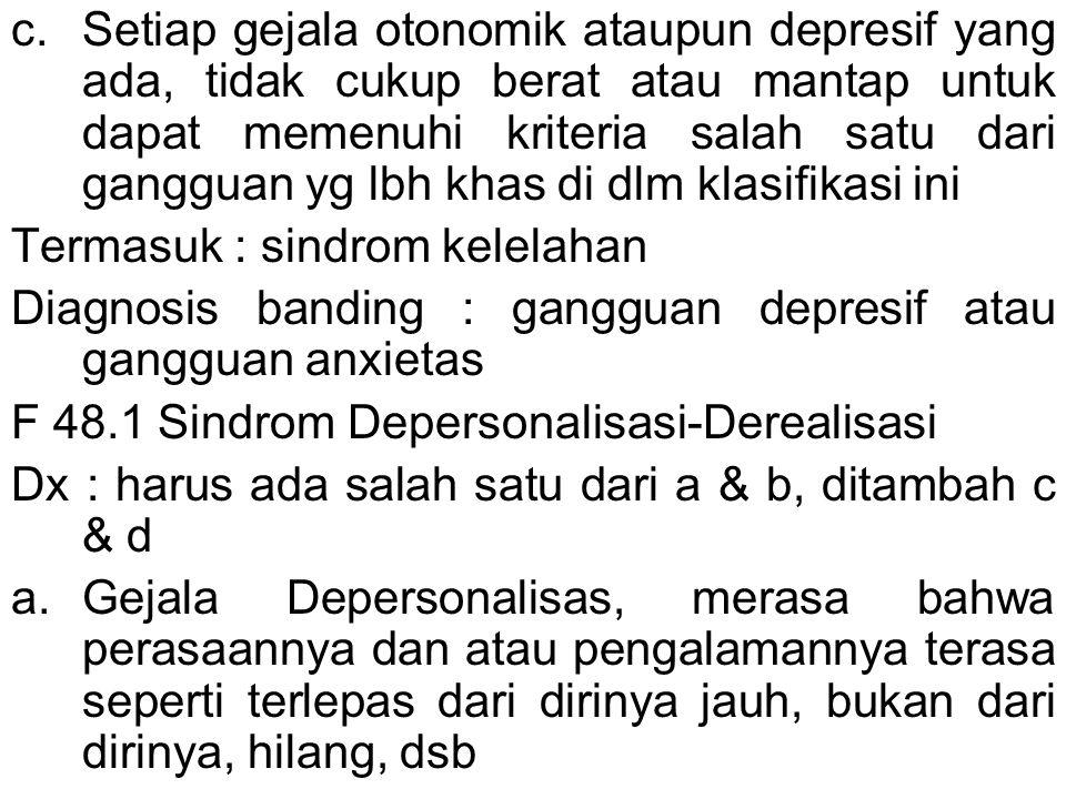 Setiap gejala otonomik ataupun depresif yang ada, tidak cukup berat atau mantap untuk dapat memenuhi kriteria salah satu dari gangguan yg lbh khas di dlm klasifikasi ini