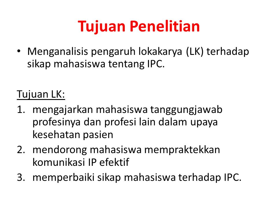 Tujuan Penelitian Menganalisis pengaruh lokakarya (LK) terhadap sikap mahasiswa tentang IPC. Tujuan LK: