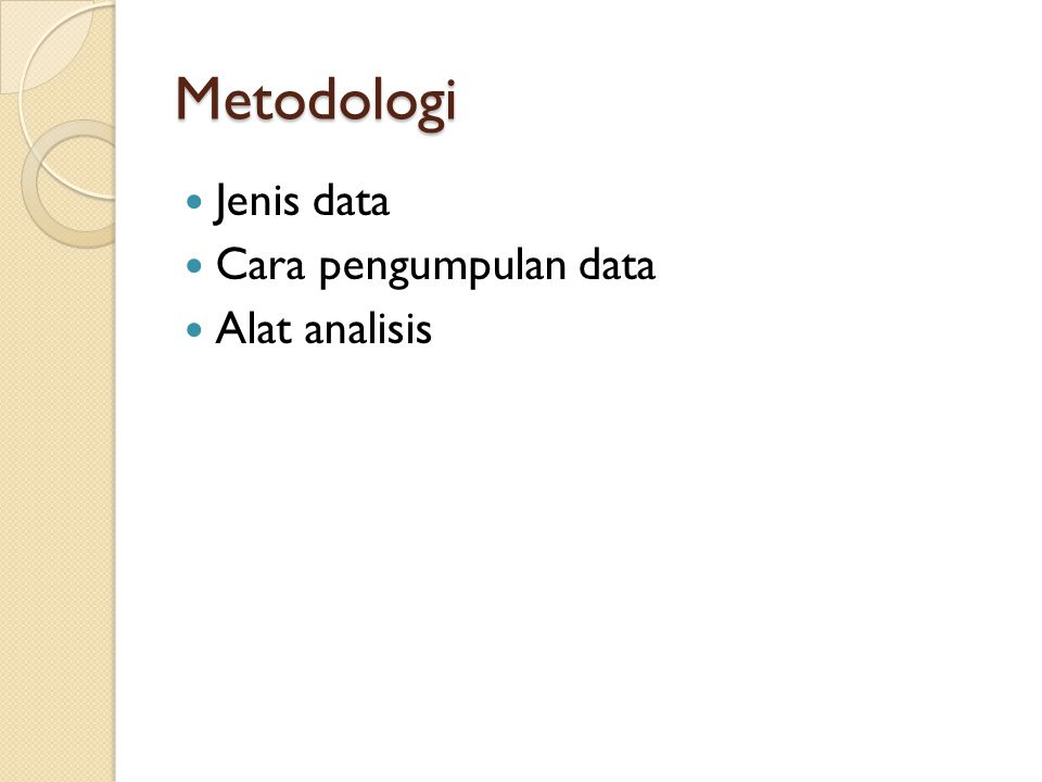 Metodologi Jenis data Cara pengumpulan data Alat analisis