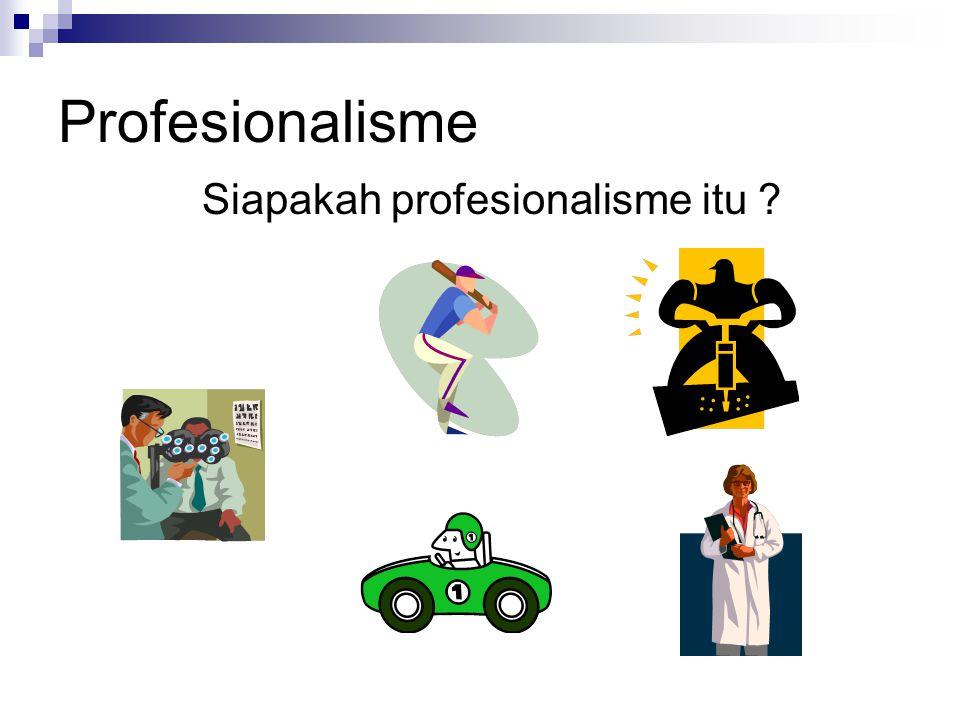 Profesionalisme Siapakah profesionalisme itu