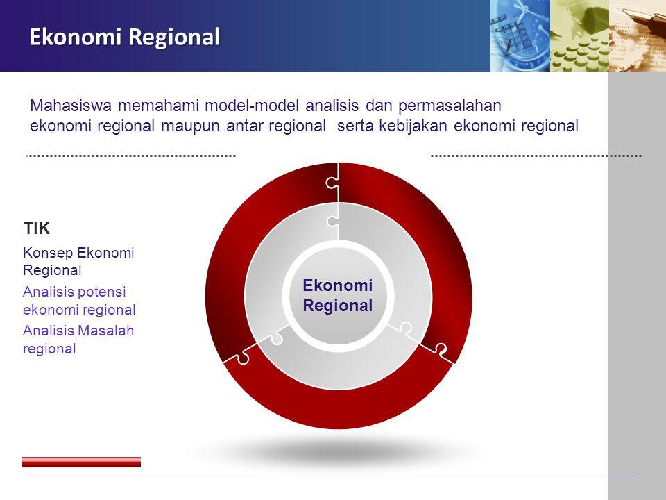 Ekonomi Regional Mahasiswa memahami model-model analisis dan permasalahan. ekonomi regional maupun antar regional serta kebijakan ekonomi regional.