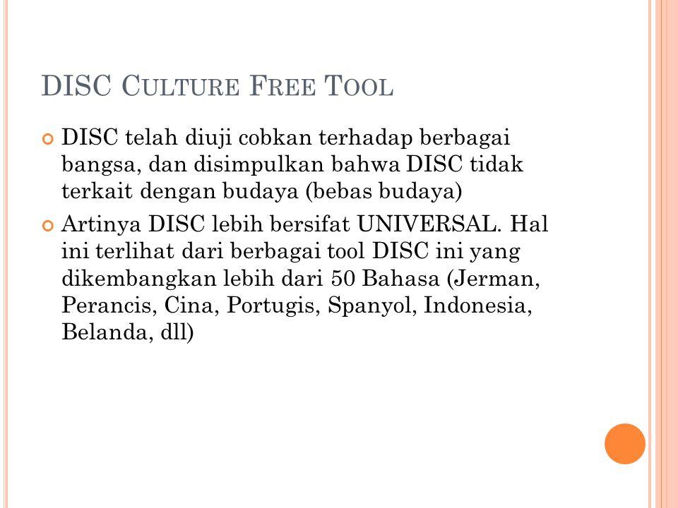 DISC Culture Free Tool DISC telah diuji cobkan terhadap berbagai bangsa, dan disimpulkan bahwa DISC tidak terkait dengan budaya (bebas budaya)