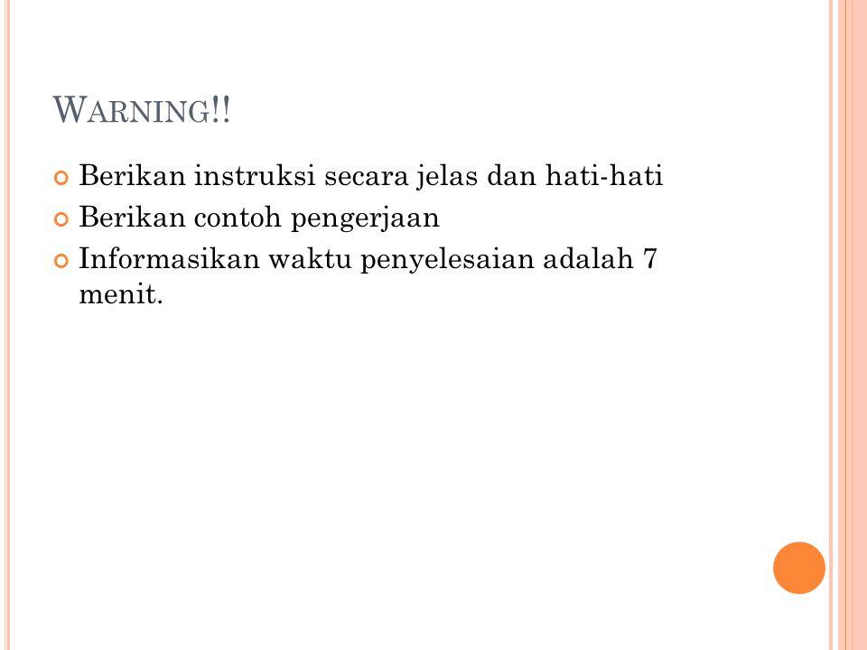 Warning!! Berikan instruksi secara jelas dan hati-hati