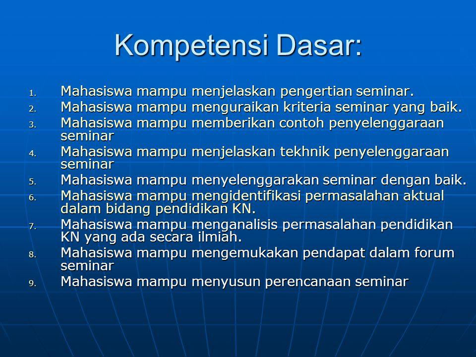 Kompetensi Dasar: Mahasiswa mampu menjelaskan pengertian seminar.