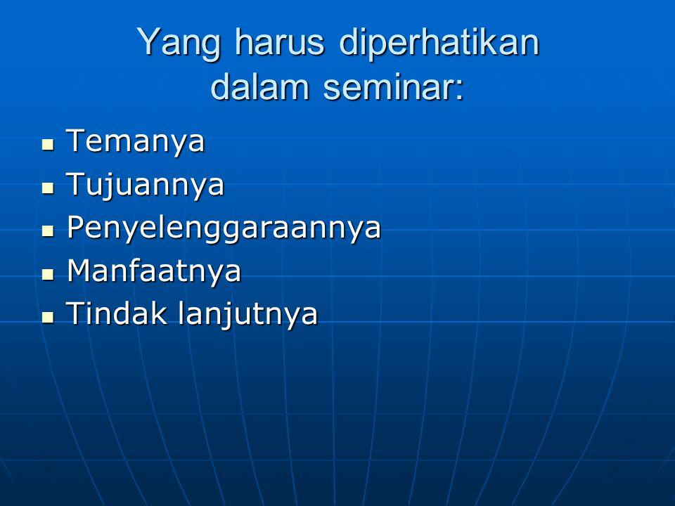 Yang harus diperhatikan dalam seminar:
