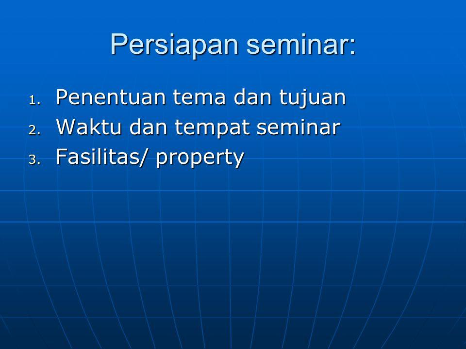 Persiapan seminar: Penentuan tema dan tujuan Waktu dan tempat seminar