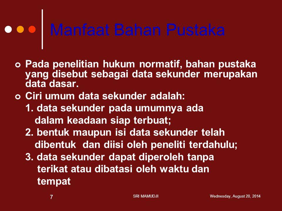 Manfaat Bahan Pustaka Pada penelitian hukum normatif, bahan pustaka yang disebut sebagai data sekunder merupakan data dasar.