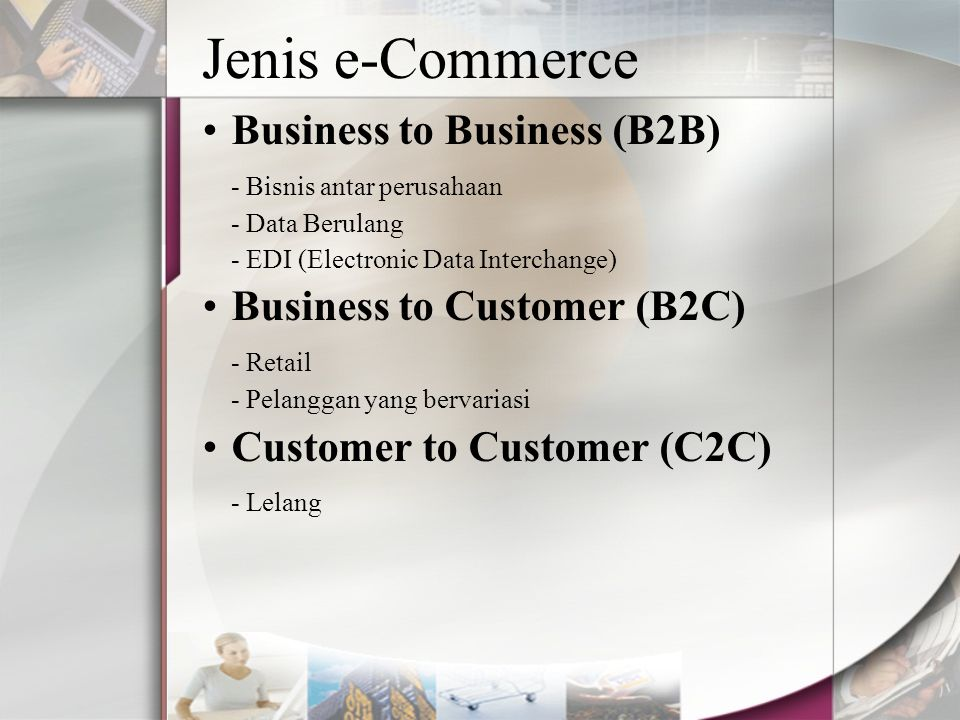 Jenis e-Commerce Business to Business (B2B) Business to Customer (B2C)