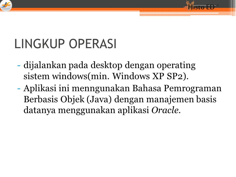 LINGKUP OPERASI dijalankan pada desktop dengan operating sistem windows(min. Windows XP SP2).