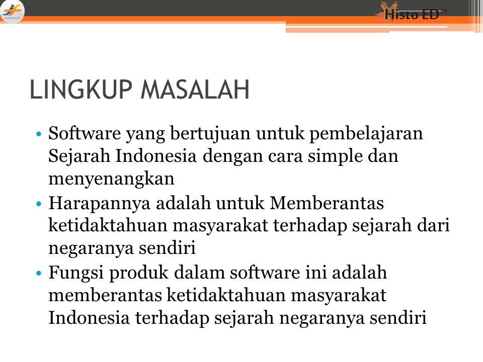 LINGKUP MASALAH Software yang bertujuan untuk pembelajaran Sejarah Indonesia dengan cara simple dan menyenangkan.