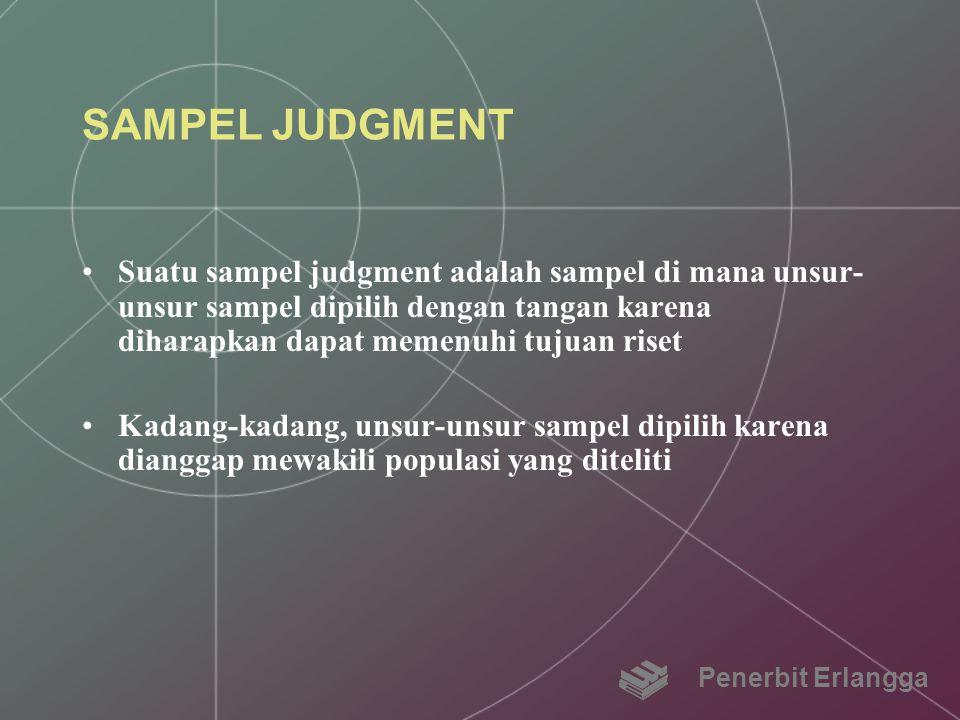 SAMPEL JUDGMENT Suatu sampel judgment adalah sampel di mana unsur-unsur sampel dipilih dengan tangan karena diharapkan dapat memenuhi tujuan riset.