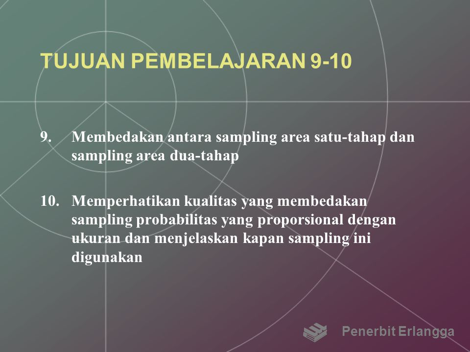 TUJUAN PEMBELAJARAN 9-10 Membedakan antara sampling area satu-tahap dan sampling area dua-tahap.