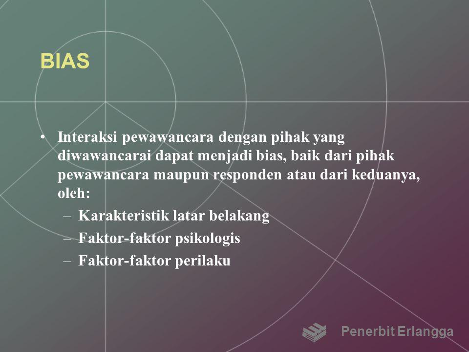 BIAS Interaksi pewawancara dengan pihak yang diwawancarai dapat menjadi bias, baik dari pihak pewawancara maupun responden atau dari keduanya, oleh: