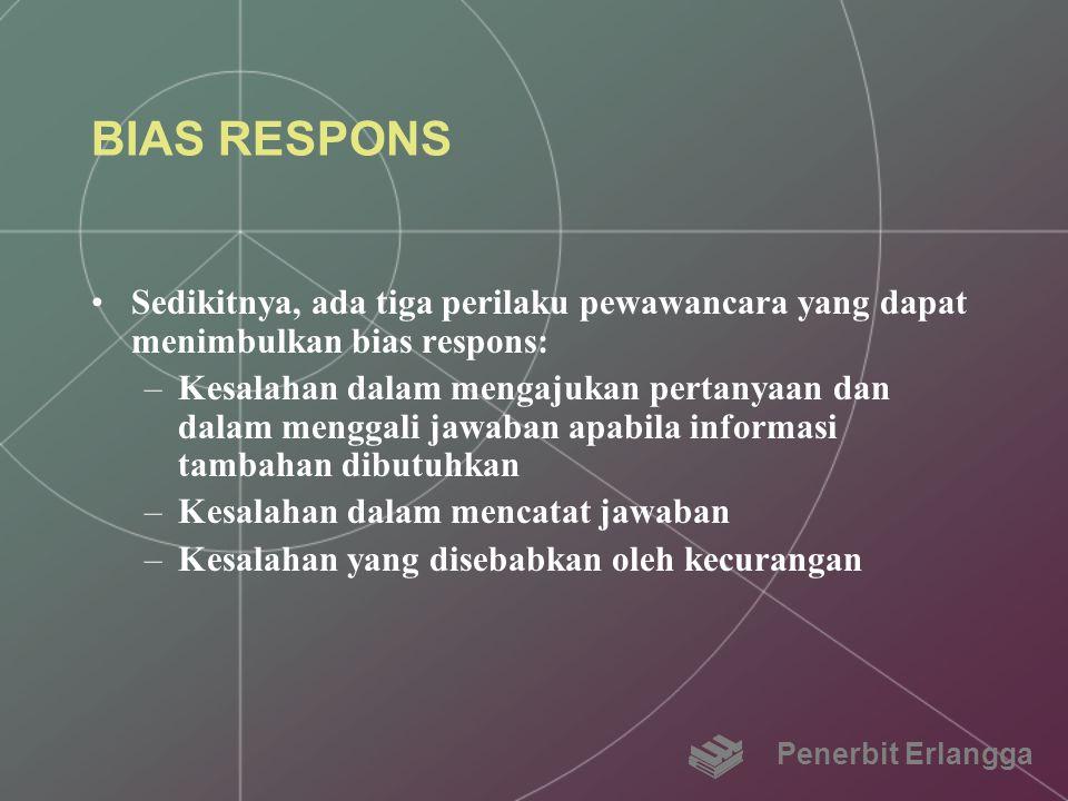 BIAS RESPONS Sedikitnya, ada tiga perilaku pewawancara yang dapat menimbulkan bias respons: