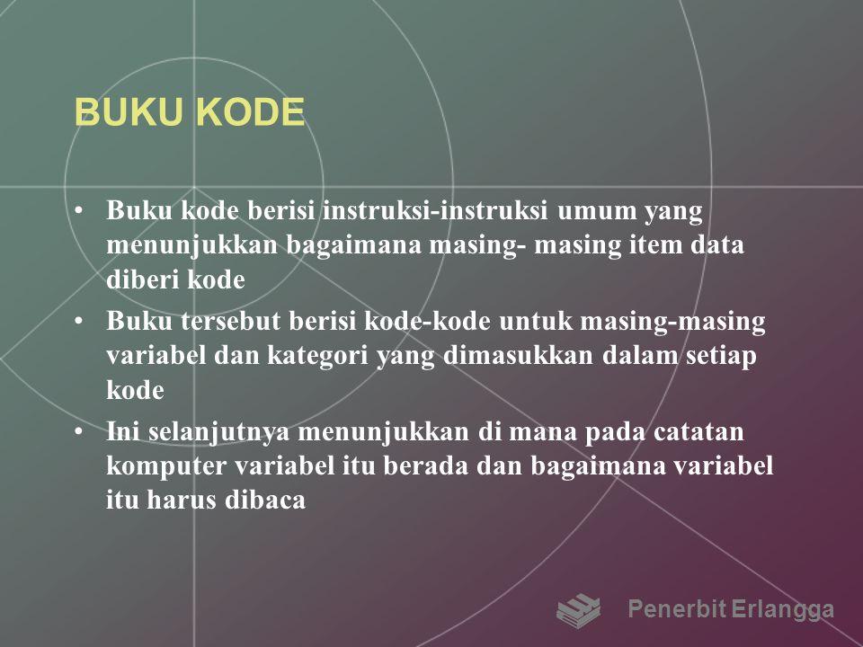 BUKU KODE Buku kode berisi instruksi-instruksi umum yang menunjukkan bagaimana masing- masing item data diberi kode.