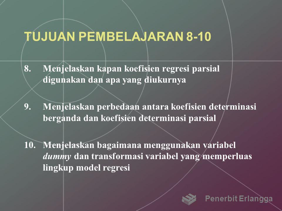 TUJUAN PEMBELAJARAN 8-10 Menjelaskan kapan koefisien regresi parsial digunakan dan apa yang diukurnya.