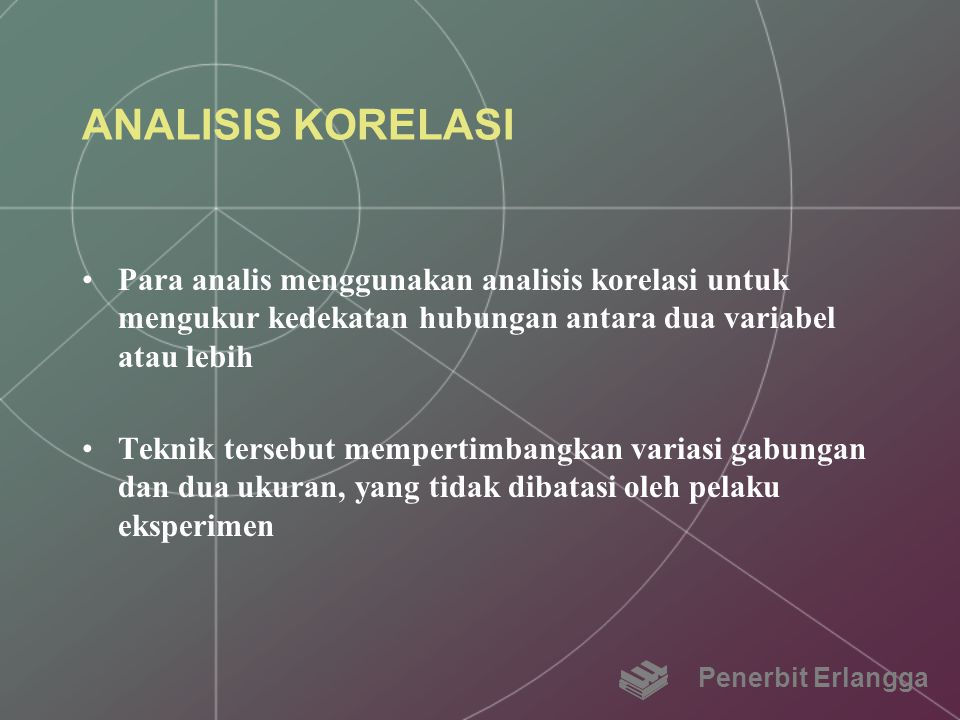 ANALISIS KORELASI Para analis menggunakan analisis korelasi untuk mengukur kedekatan hubungan antara dua variabel atau lebih.