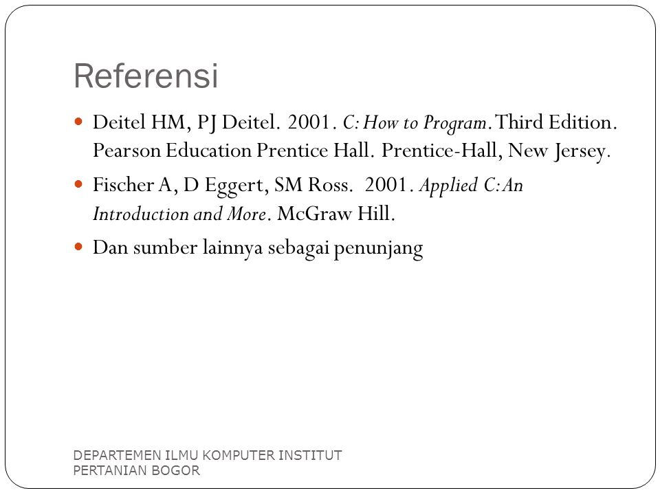 Referensi Deitel HM, PJ Deitel. 2001. C: How to Program. Third Edition. Pearson Education Prentice Hall. Prentice-Hall, New Jersey.