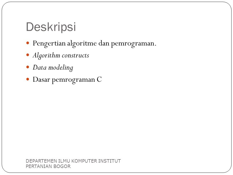 Deskripsi Pengertian algoritme dan pemrograman. Algorithm constructs