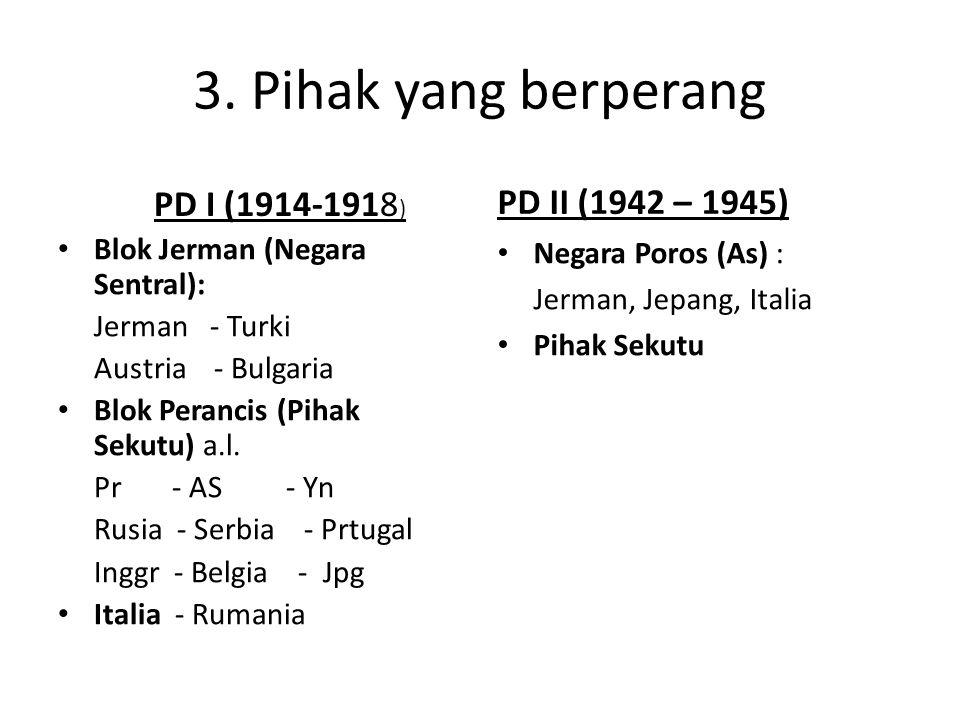 3. Pihak yang berperang PD II (1942 – 1945) PD I (1914-1918)